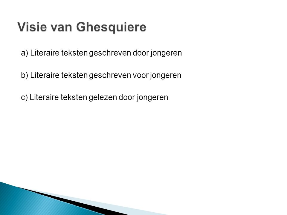 Visie van Ghesquiere a) Literaire teksten geschreven door jongeren