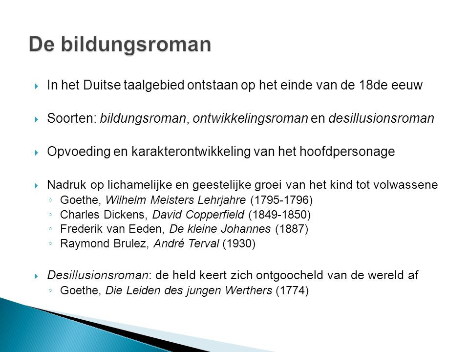 De bildungsroman In het Duitse taalgebied ontstaan op het einde van de 18de eeuw. Soorten: bildungsroman, ontwikkelingsroman en desillusionsroman.