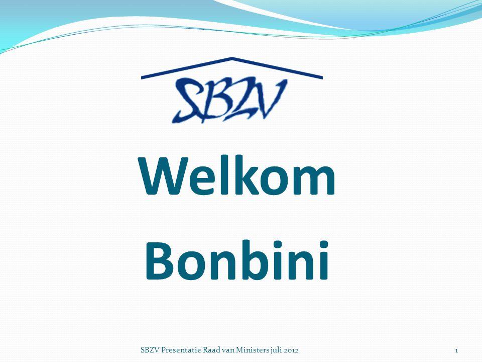 Welkom Bonbini SBZV Presentatie Raad van Ministers juli 2012
