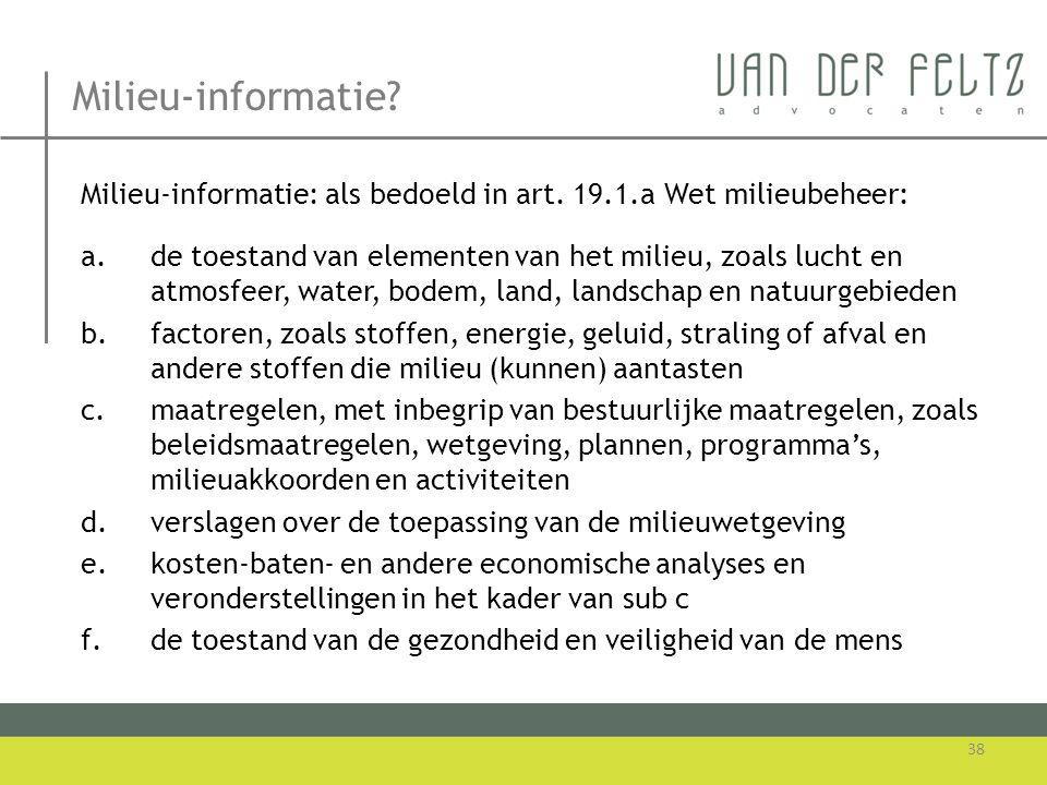 Milieu-informatie Milieu-informatie: als bedoeld in art. 19.1.a Wet milieubeheer: