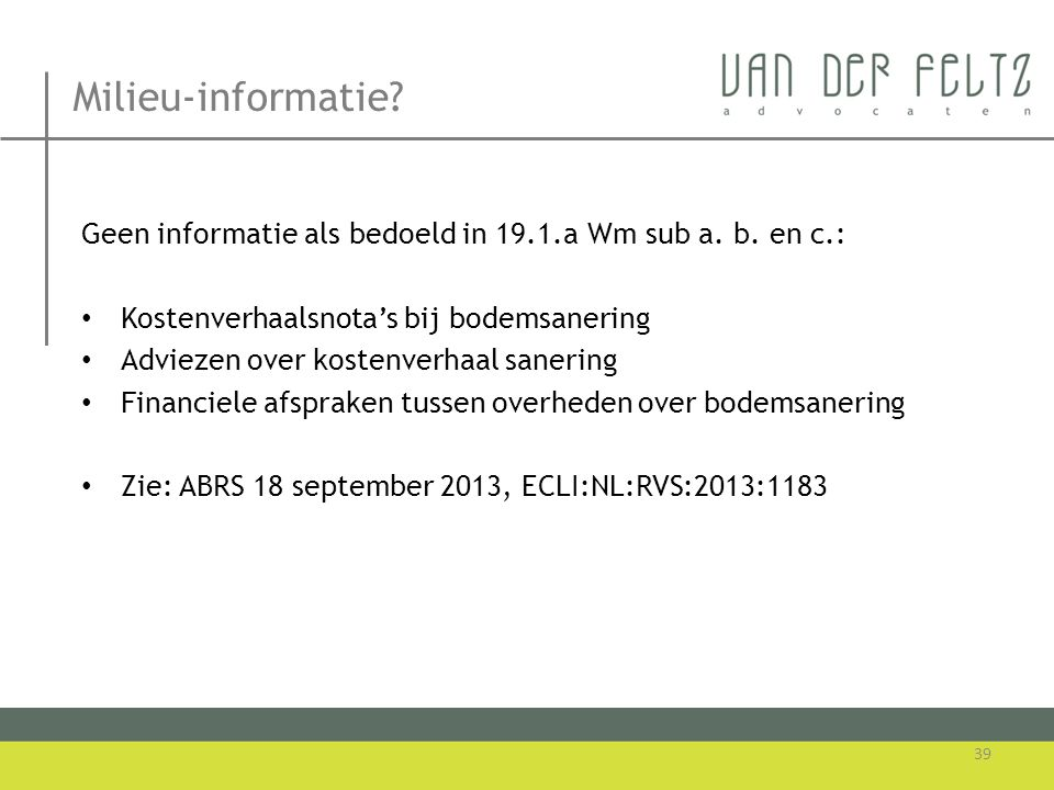 Milieu-informatie Geen informatie als bedoeld in 19.1.a Wm sub a. b. en c.: Kostenverhaalsnota's bij bodemsanering.