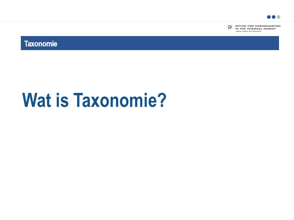 Wat is Taxonomie Taxonomie Taxonomie is een classificatiehulpmiddel.