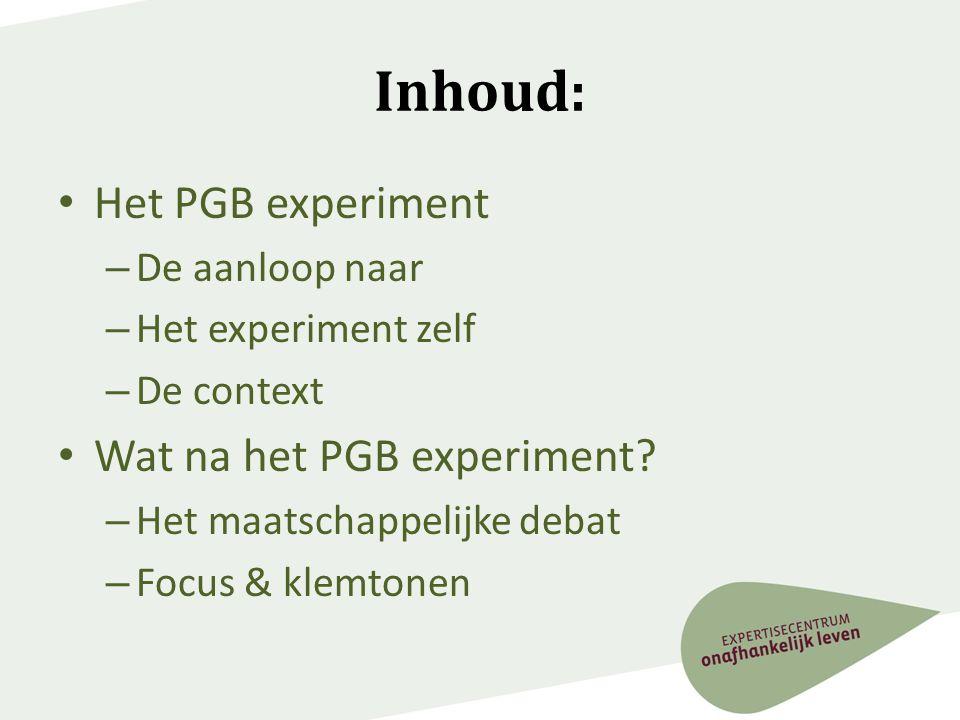 Inhoud: Het PGB experiment Wat na het PGB experiment De aanloop naar