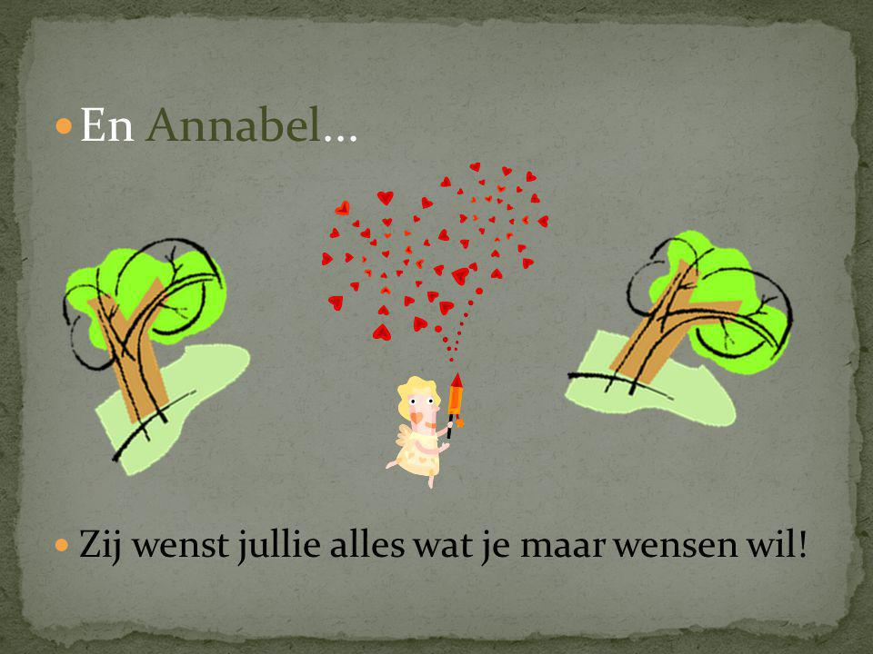 En Annabel... Zij wenst jullie alles wat je maar wensen wil!