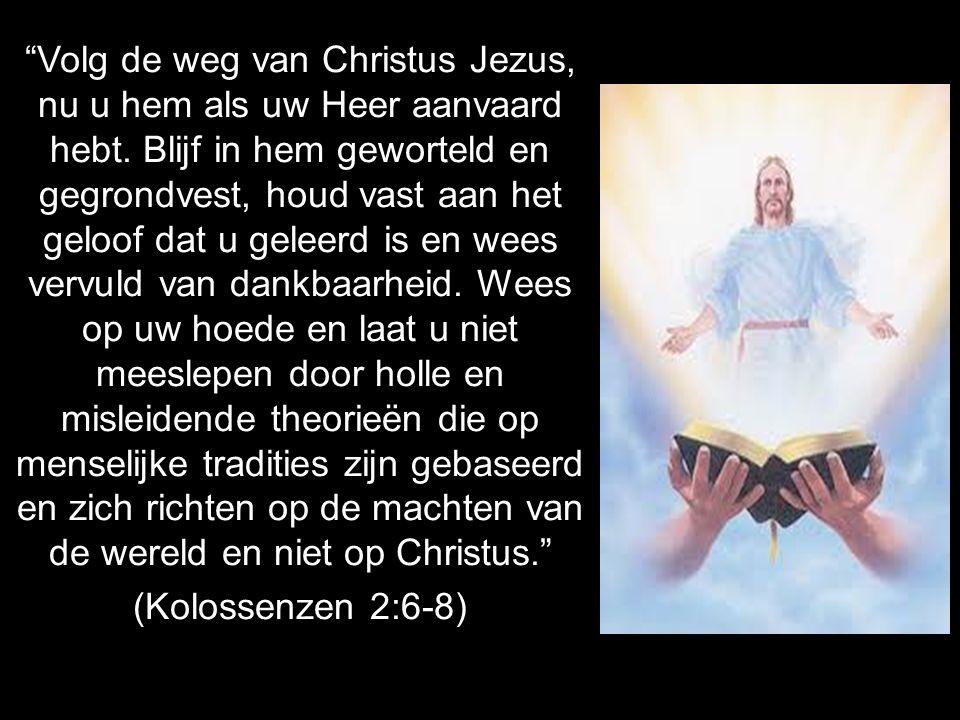 Volg de weg van Christus Jezus, nu u hem als uw Heer aanvaard hebt
