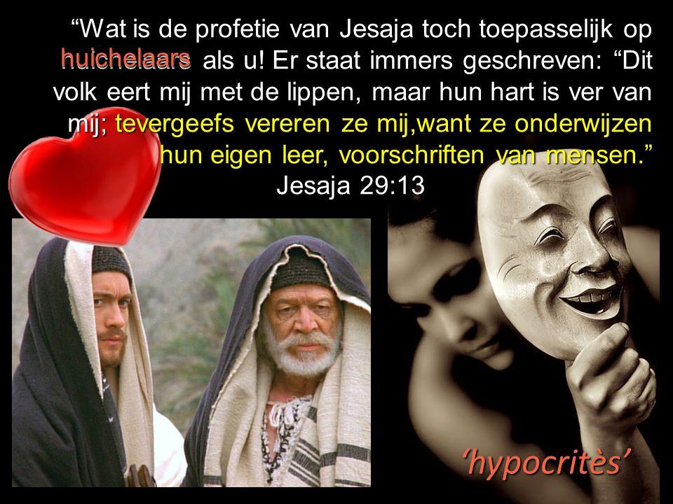 Wat is de profetie van Jesaja toch toepasselijk op huichelaars als u