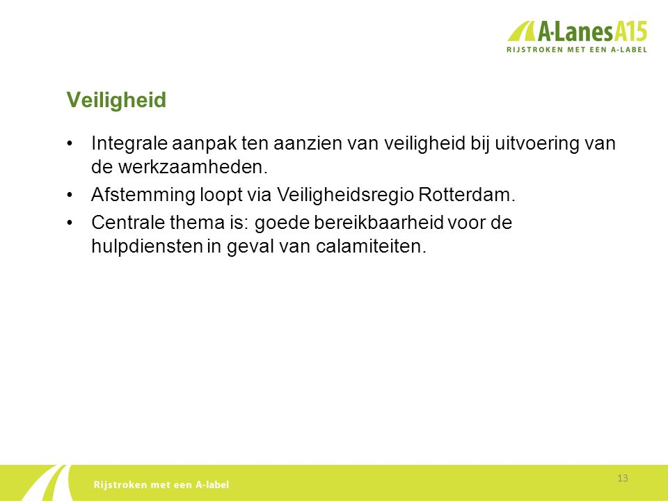 Veiligheid Integrale aanpak ten aanzien van veiligheid bij uitvoering van de werkzaamheden. Afstemming loopt via Veiligheidsregio Rotterdam.