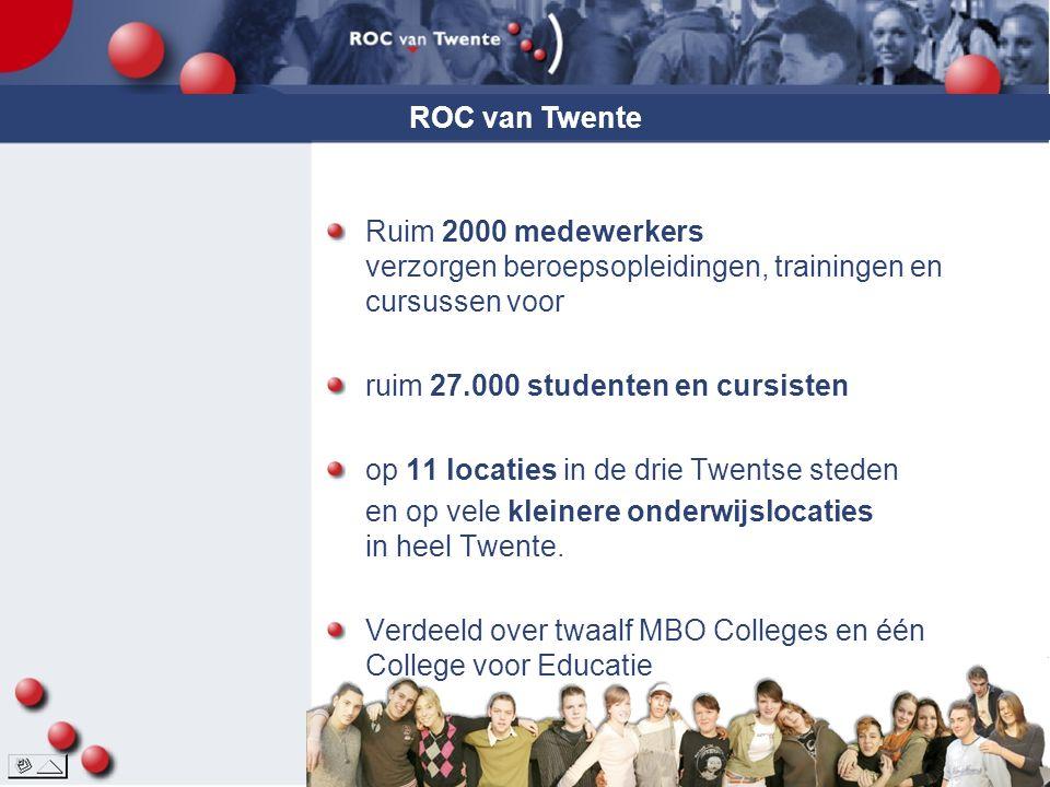 ROC van Twente Ruim 2000 medewerkers verzorgen beroepsopleidingen, trainingen en cursussen voor. ruim 27.000 studenten en cursisten.