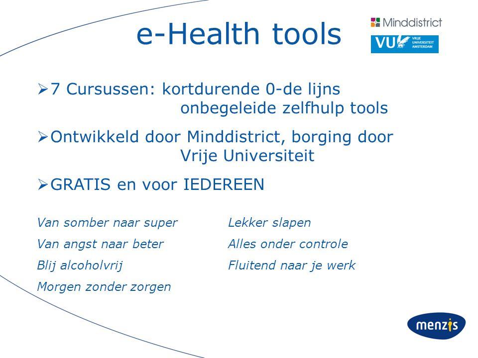 e-Health tools 7 Cursussen: kortdurende 0-de lijns onbegeleide zelfhulp tools. Ontwikkeld door Minddistrict, borging door Vrije Universiteit.