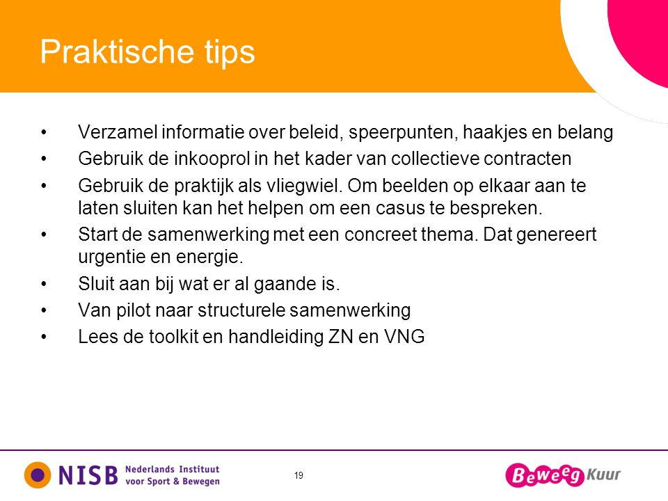 Praktische tips Verzamel informatie over beleid, speerpunten, haakjes en belang. Gebruik de inkooprol in het kader van collectieve contracten.