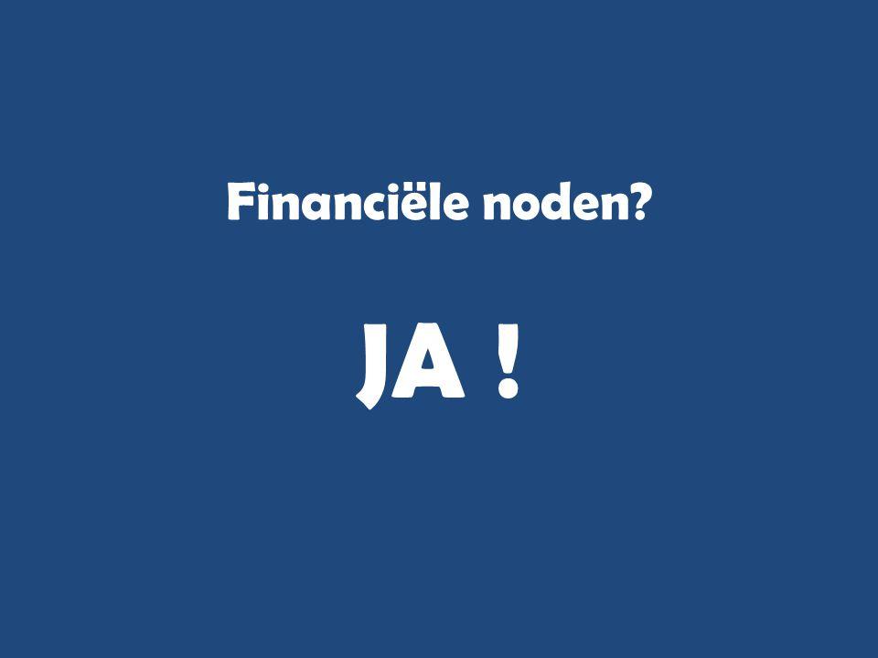 Financiële noden JA !