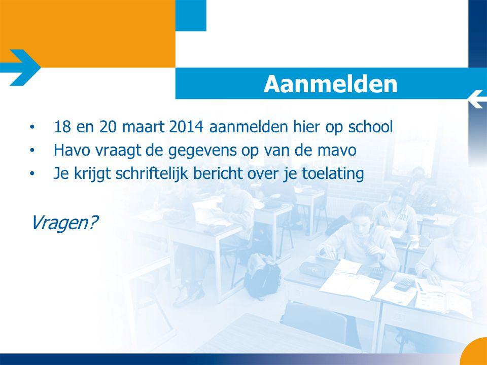 Aanmelden Vragen 18 en 20 maart 2014 aanmelden hier op school