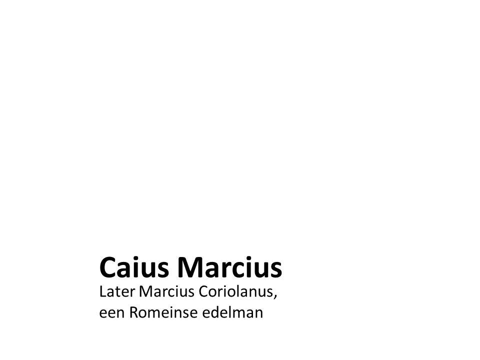 Caius Marcius Later Marcius Coriolanus, een Romeinse edelman