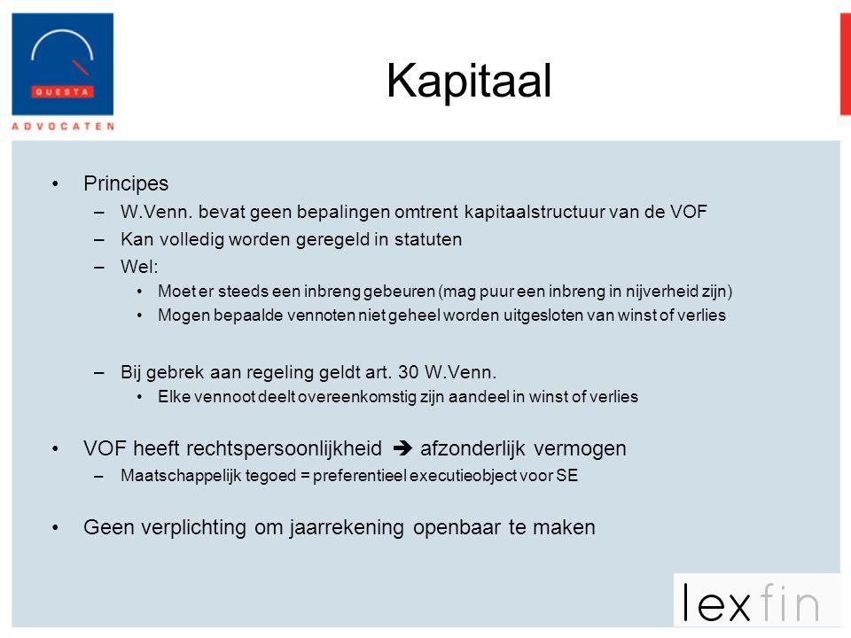 Kapitaal Principes. W.Venn. bevat geen bepalingen omtrent kapitaalstructuur van de VOF. Kan volledig worden geregeld in statuten.