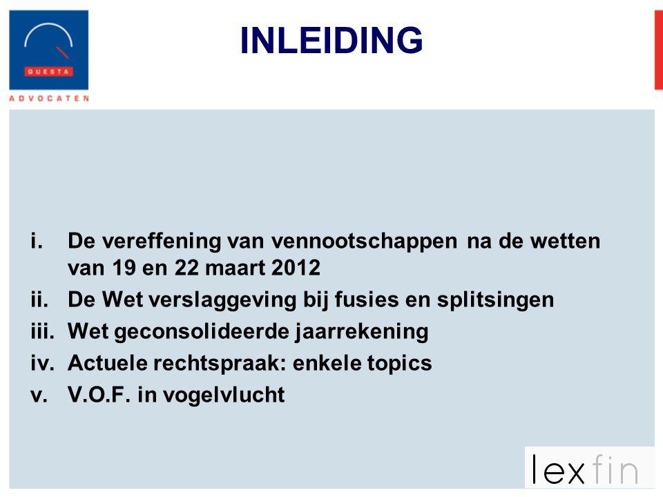 INLEIDING De vereffening van vennootschappen na de wetten van 19 en 22 maart 2012. De Wet verslaggeving bij fusies en splitsingen.