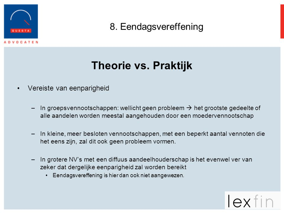 Theorie vs. Praktijk 8. Eendagsvereffening Vereiste van eenparigheid