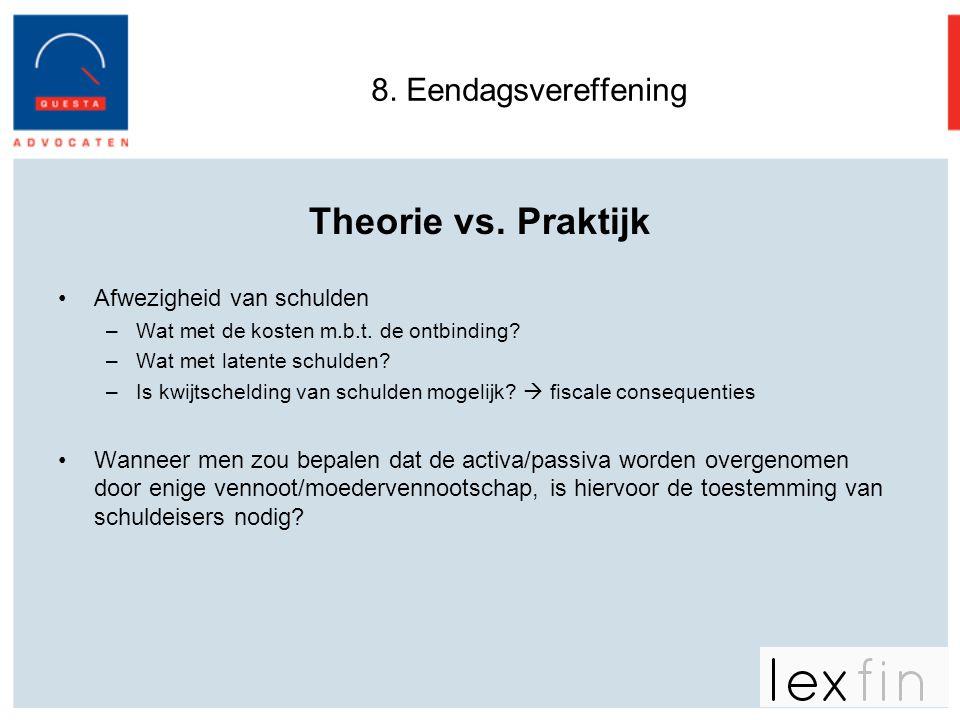 Theorie vs. Praktijk 8. Eendagsvereffening Afwezigheid van schulden