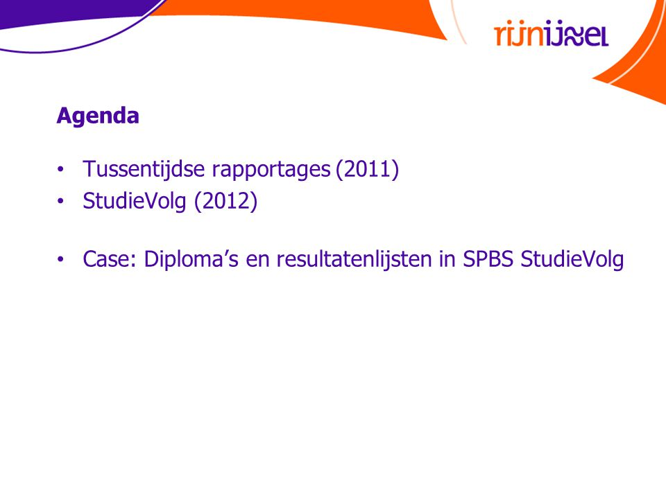 Agenda Tussentijdse rapportages (2011) StudieVolg (2012) Case: Diploma's en resultatenlijsten in SPBS StudieVolg.
