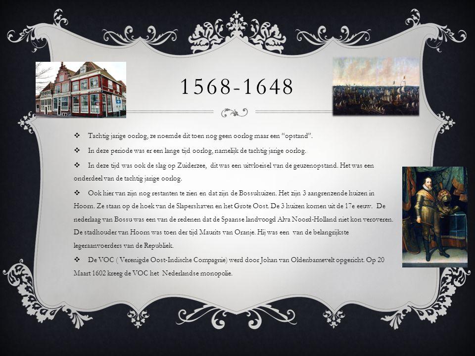 1568-1648 Tachtig jarige oorlog, ze noemde dit toen nog geen oorlog maar een opstand .