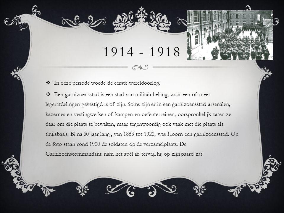 1914 - 1918 In deze periode woede de eerste wereldoorlog.