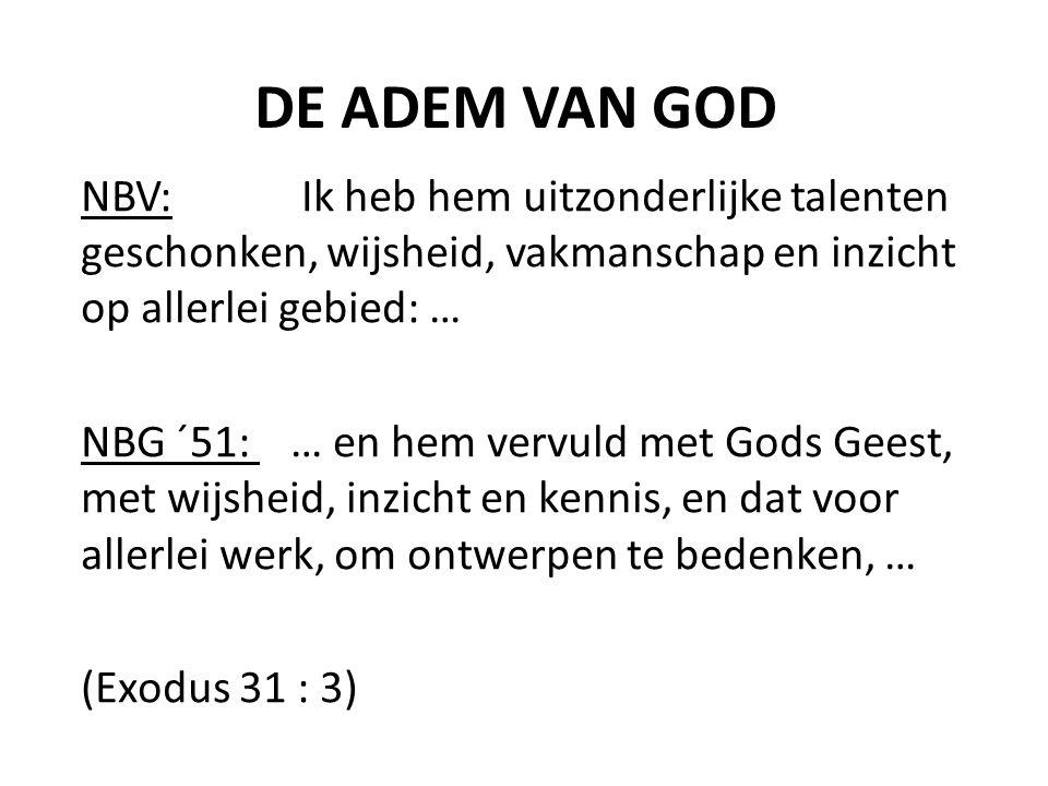 DE ADEM VAN GOD NBV: Ik heb hem uitzonderlijke talenten geschonken, wijsheid, vakmanschap en inzicht op allerlei gebied: …