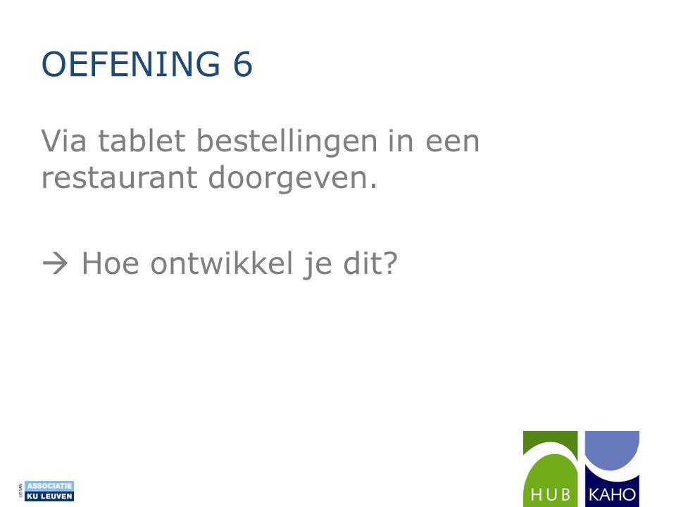 OEFENING 6 Via tablet bestellingen in een restaurant doorgeven.  Hoe ontwikkel je dit