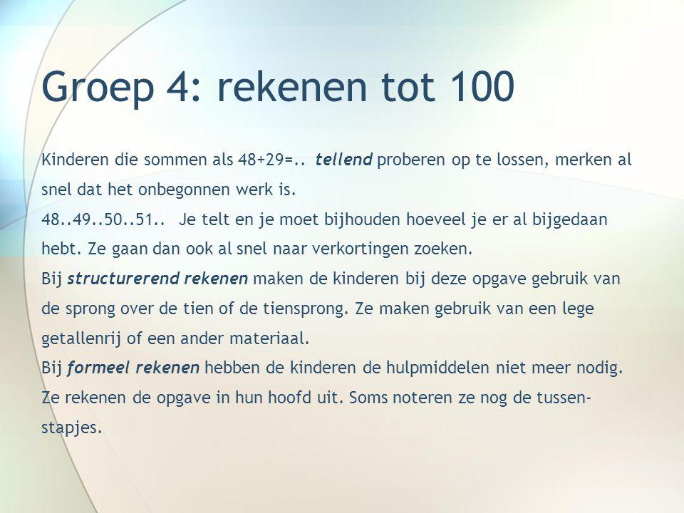 Groep 4: rekenen tot 100 Kinderen die sommen als 48+29=.. tellend proberen op te lossen, merken al.