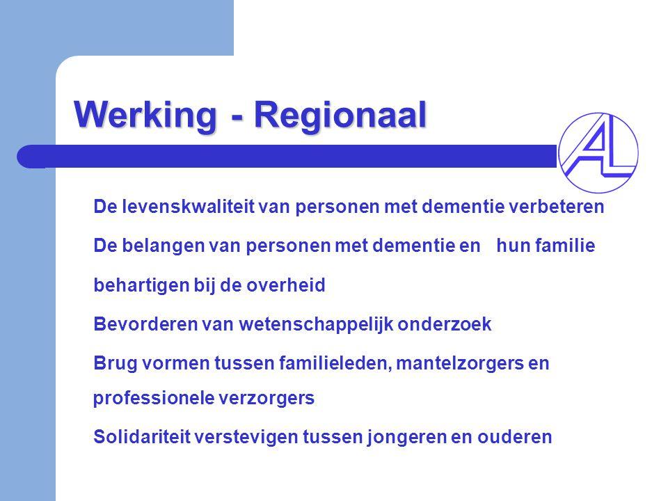 Werking - Regionaal De levenskwaliteit van personen met dementie verbeteren. De belangen van personen met dementie en hun familie.