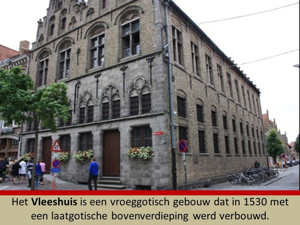 Het Vleeshuis is een vroeggotisch gebouw dat in 1530 met een laatgotische bovenverdieping werd verbouwd.