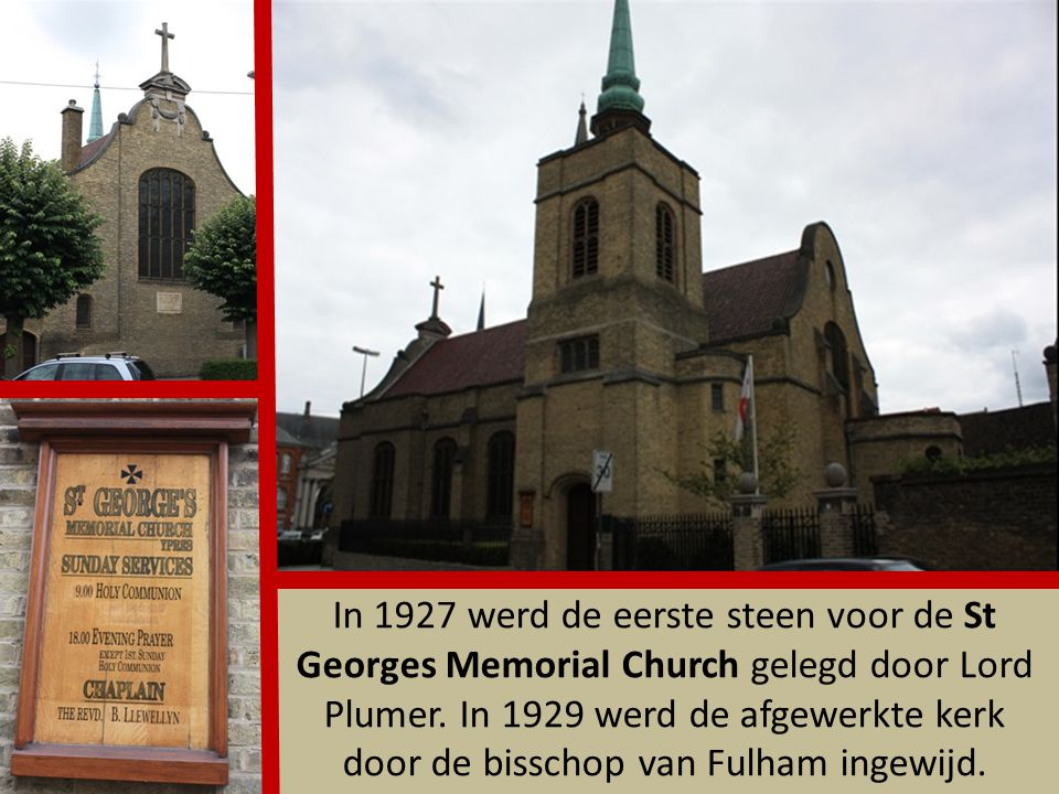 In 1927 werd de eerste steen voor de St Georges Memorial Church gelegd door Lord Plumer.