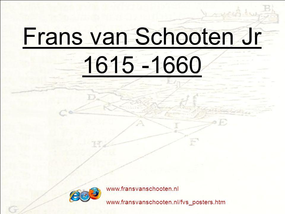Frans van Schooten Jr 1615 -1660 www.fransvanschooten.nl