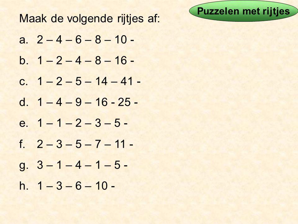 Maak de volgende rijtjes af: 2 – 4 – 6 – 8 – 10 - 1 – 2 – 4 – 8 – 16 -