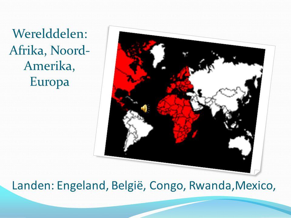 Landen: Engeland, België, Congo, Rwanda,Mexico,