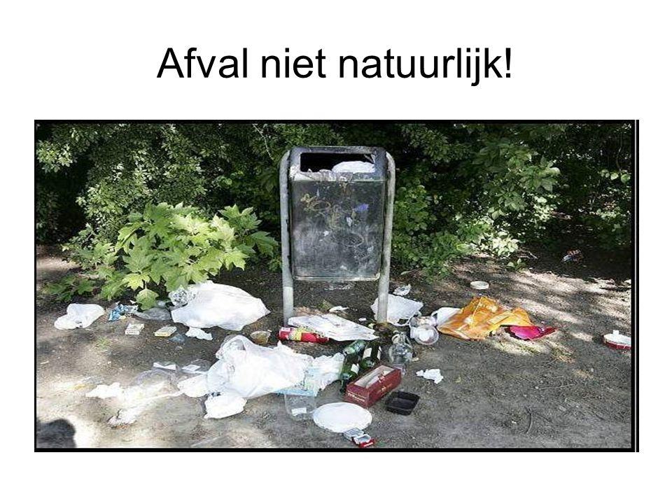 Afval niet natuurlijk!