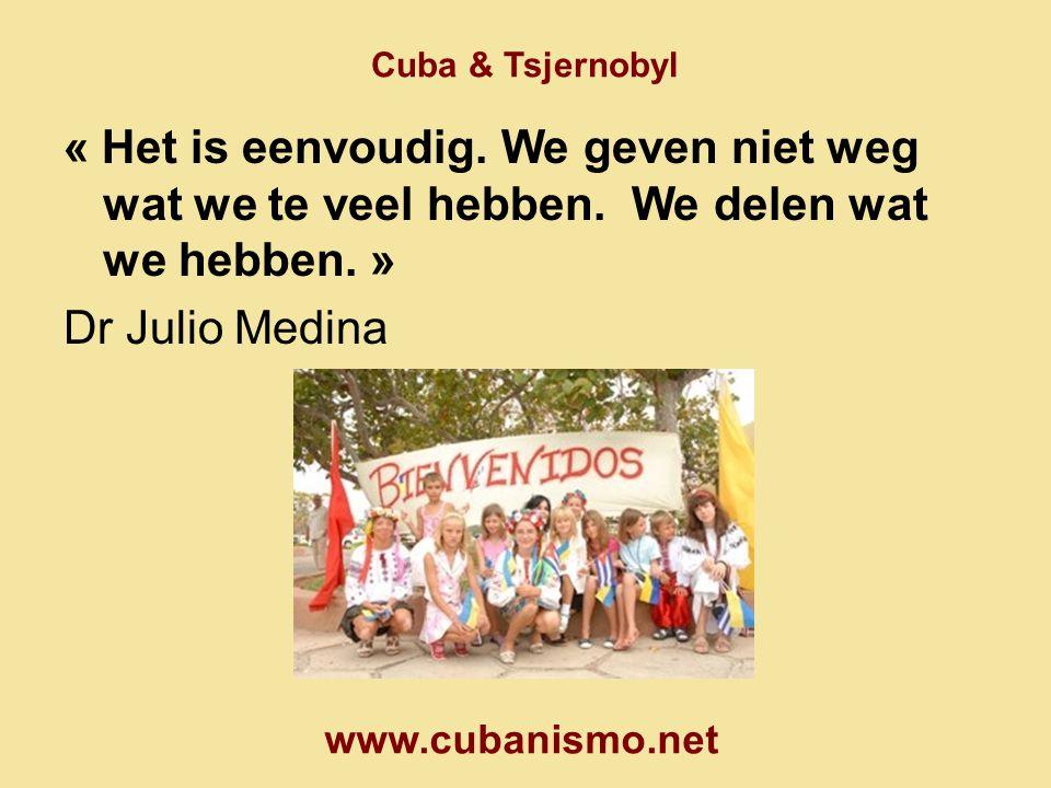 Cuba & Tsjernobyl « Het is eenvoudig. We geven niet weg wat we te veel hebben. We delen wat we hebben. »