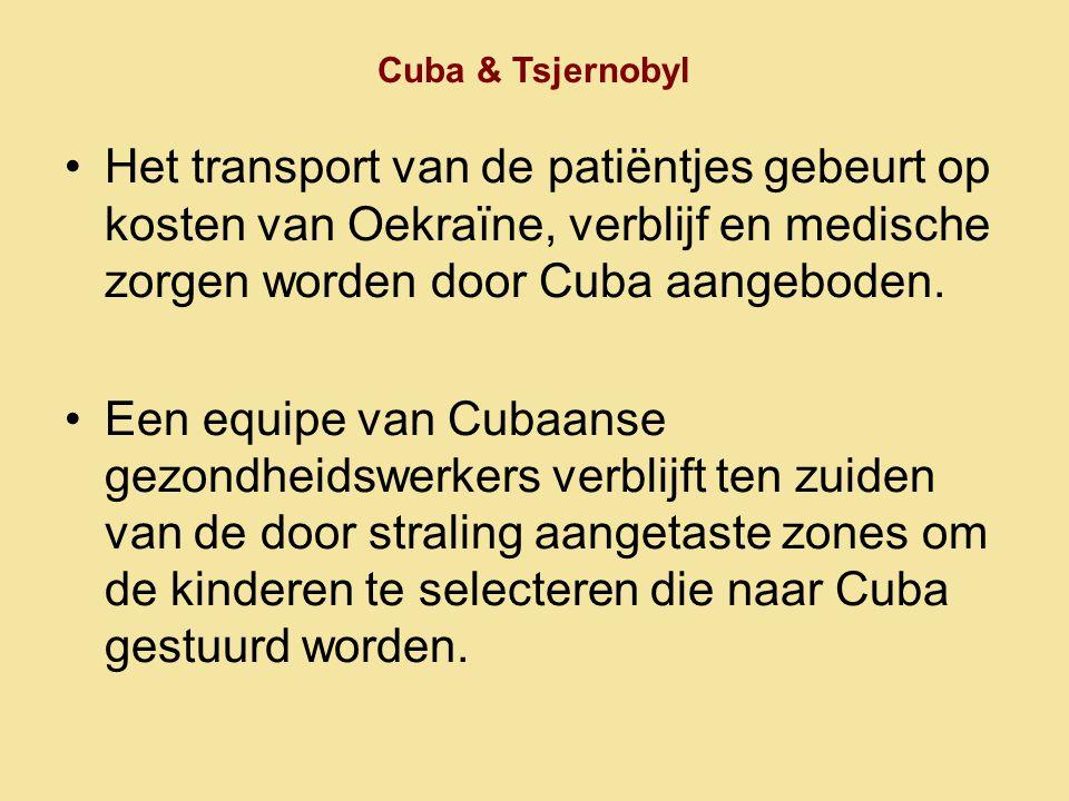 Cuba & Tsjernobyl Het transport van de patiëntjes gebeurt op kosten van Oekraïne, verblijf en medische zorgen worden door Cuba aangeboden.