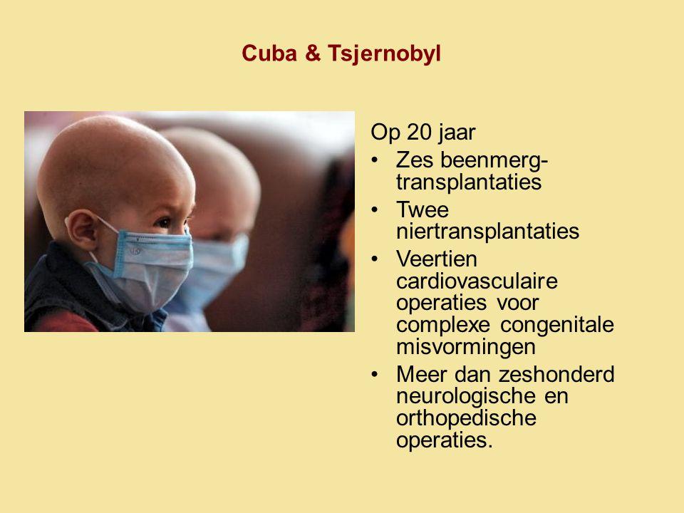 Cuba & Tsjernobyl Op 20 jaar. Zes beenmerg- transplantaties. Twee niertransplantaties.