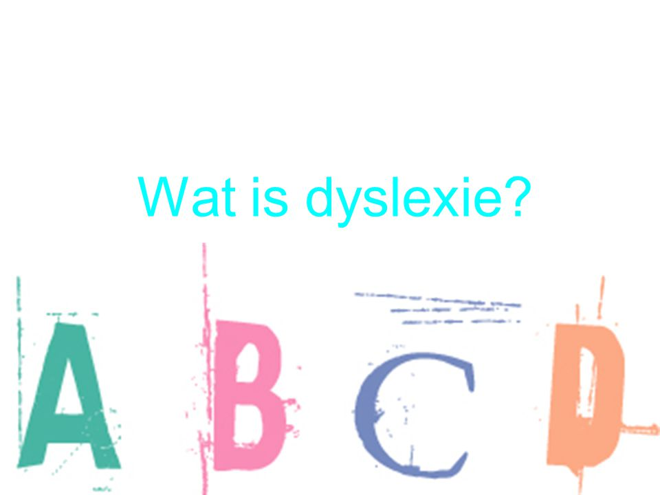 Wat is dyslexie Dyslexie is dat je moeite hebt met lezen en spellen.