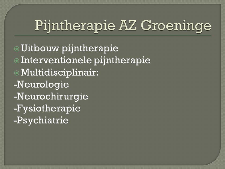 Uitbouw pijntherapie Interventionele pijntherapie. Multidisciplinair: -Neurologie. -Neurochirurgie.