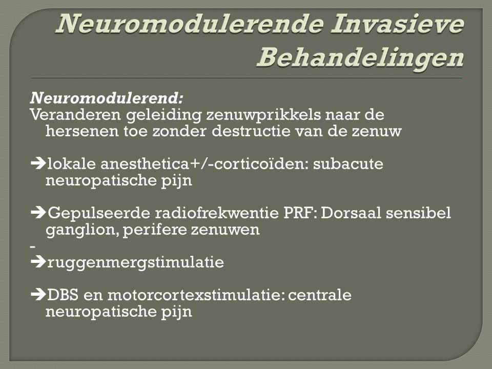 Neuromodulerend: Veranderen geleiding zenuwprikkels naar de hersenen toe zonder destructie van de zenuw lokale anesthetica+/-corticoïden: subacute neuropatische pijn Gepulseerde radiofrekwentie PRF: Dorsaal sensibel ganglion, perifere zenuwen - ruggenmergstimulatie DBS en motorcortexstimulatie: centrale neuropatische pijn