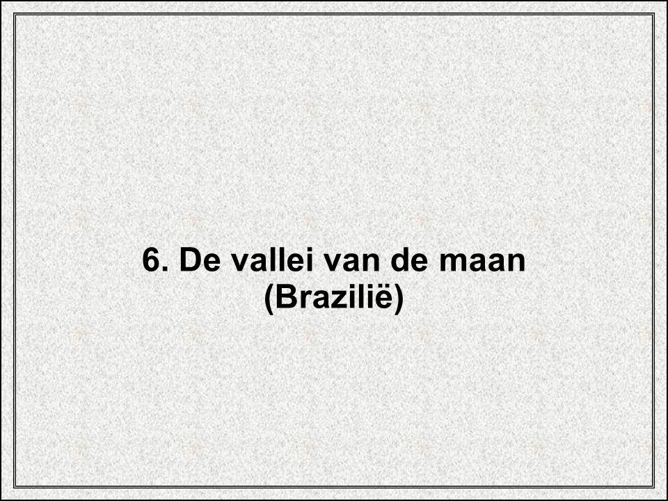 6. De vallei van de maan (Brazilië)