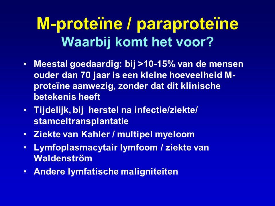M-proteïne / paraproteïne Waarbij komt het voor