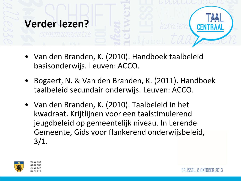 Verder lezen Van den Branden, K. (2010). Handboek taalbeleid basisonderwijs. Leuven: ACCO.