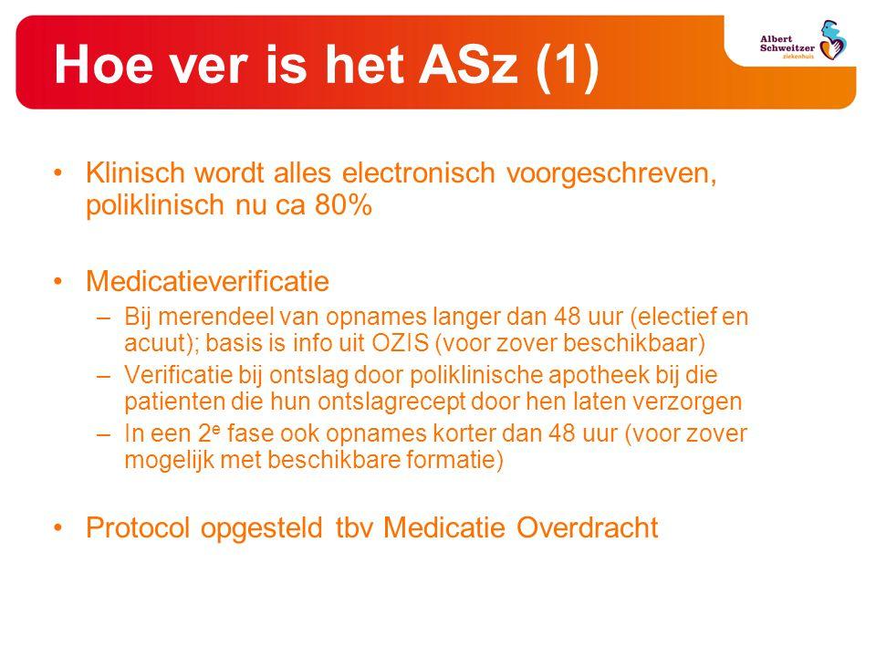 Hoe ver is het ASz (1) Klinisch wordt alles electronisch voorgeschreven, poliklinisch nu ca 80% Medicatieverificatie.