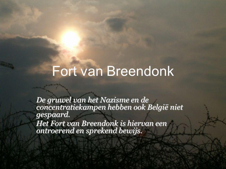 Fort van Breendonk De gruwel van het Nazisme en de concentratiekampen hebben ook België niet gespaard.