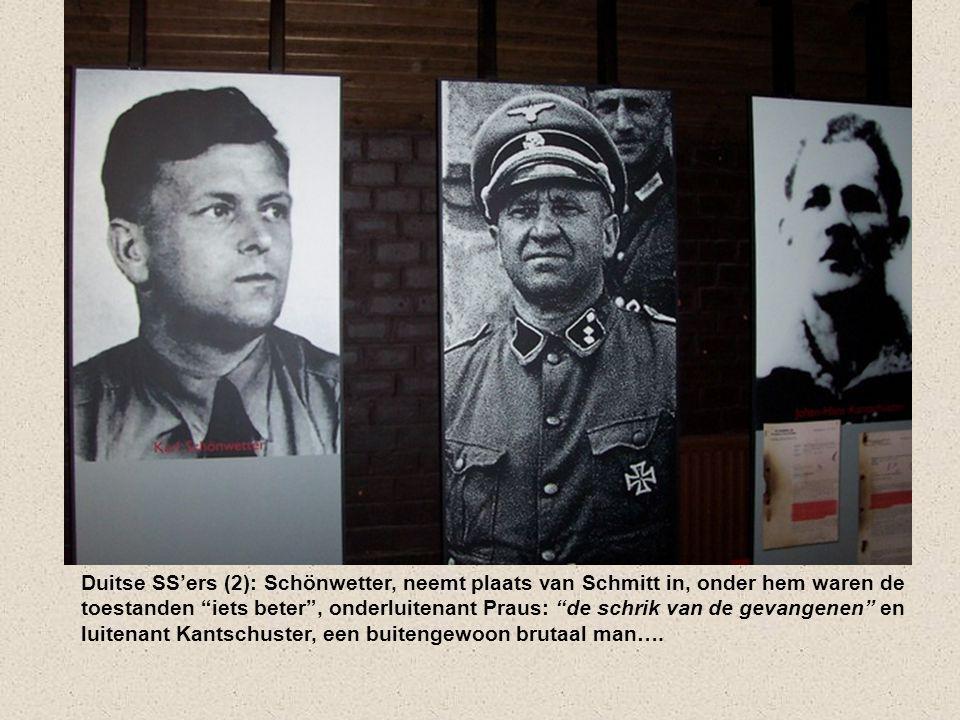 Duitse SS'ers (2): Schönwetter, neemt plaats van Schmitt in, onder hem waren de toestanden iets beter , onderluitenant Praus: de schrik van de gevangenen en luitenant Kantschuster, een buitengewoon brutaal man….