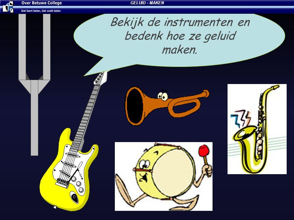 Bekijk de instrumenten en bedenk hoe ze geluid maken.