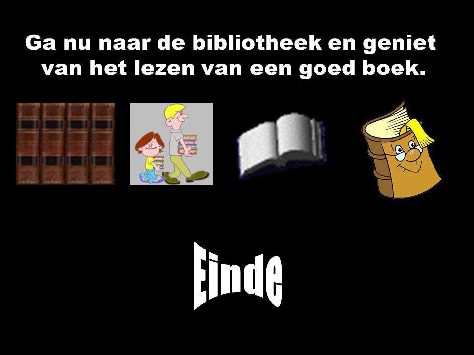 Einde Ga nu naar de bibliotheek en geniet