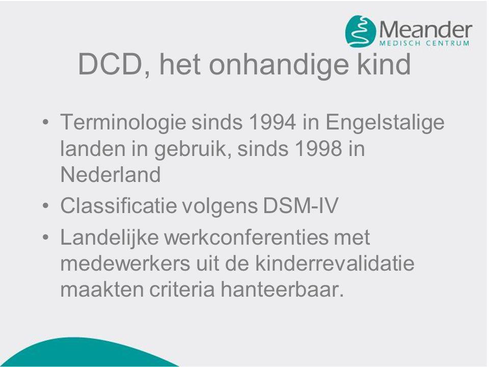DCD, het onhandige kind Terminologie sinds 1994 in Engelstalige landen in gebruik, sinds 1998 in Nederland.