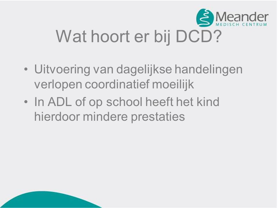 Wat hoort er bij DCD Uitvoering van dagelijkse handelingen verlopen coordinatief moeilijk.